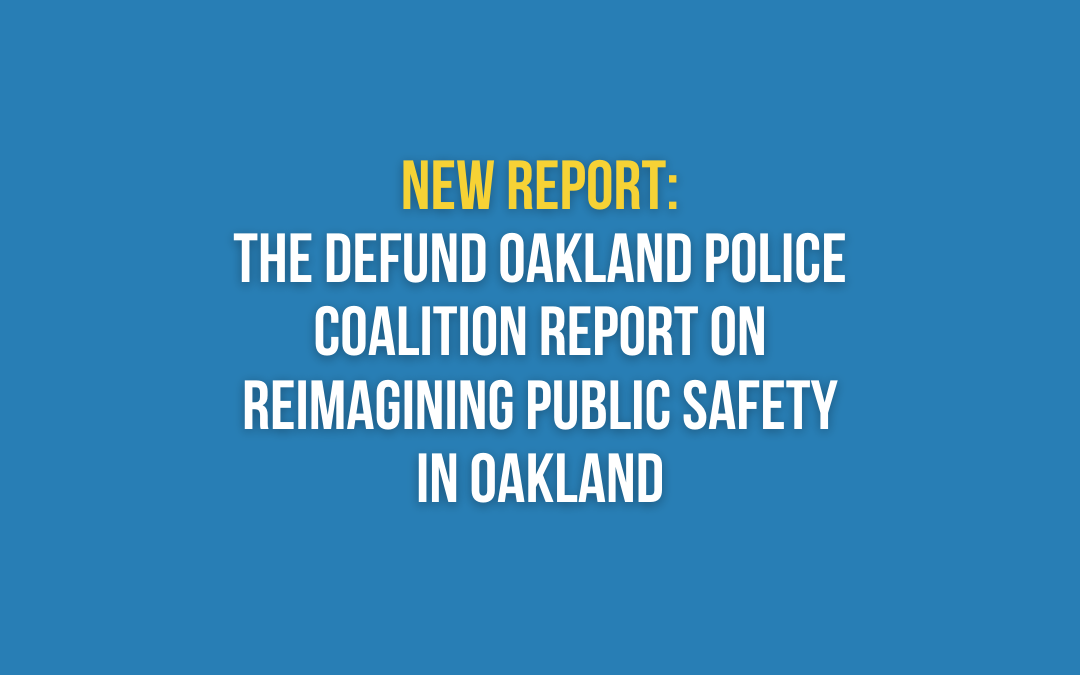 NEW REPORT: The Defund Oakland Police Coalition Report on Reimagining Public Safety In Oakland