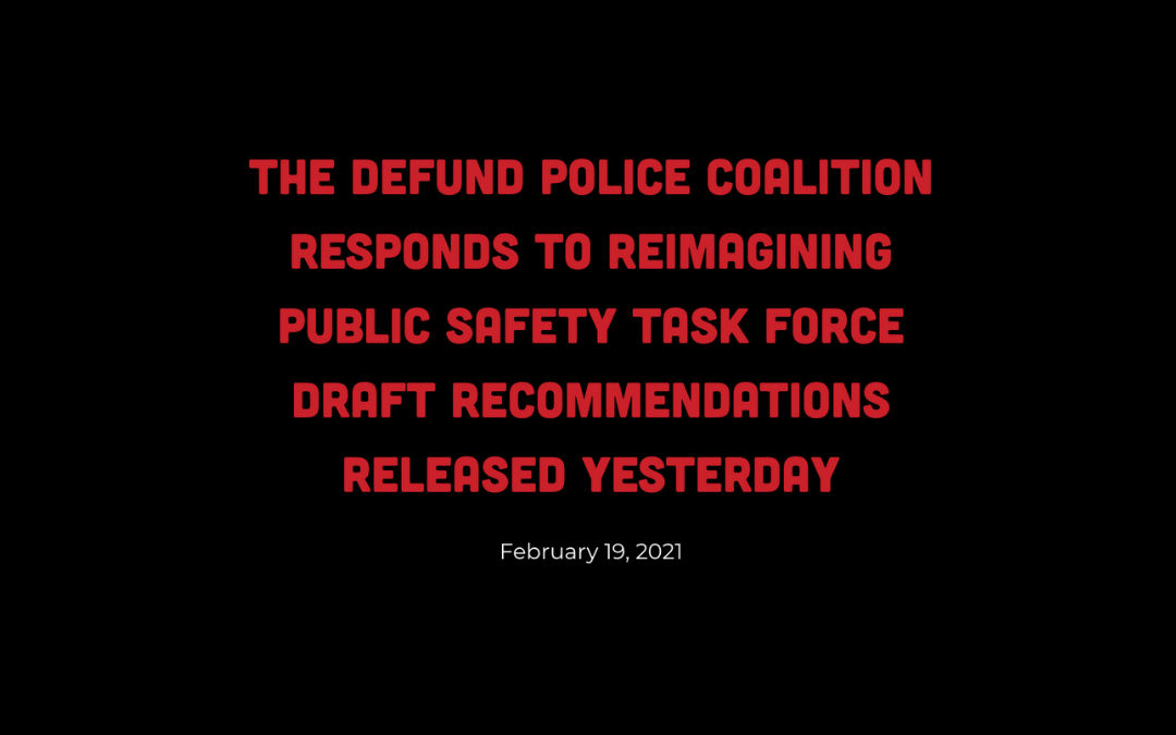 The Defund Police Coalition Responds to Reimagining Public Safety Task Force Draft Recommendations Released Yesterday