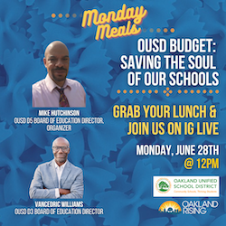 6/28 Monday Meals: OUSD Budget – Saving the Soul of our Public Schools